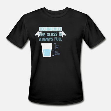 Technically The Glass Is Always Full - Men's Sport T-Shirt