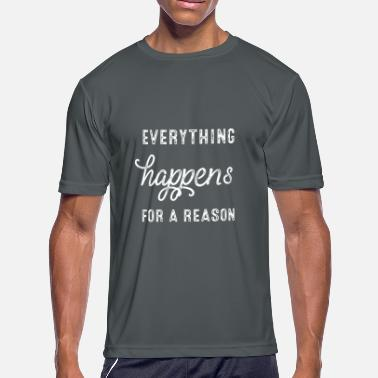 Everything Happens For A Reason Everything happens for a reason - Men's Sport T-Shirt