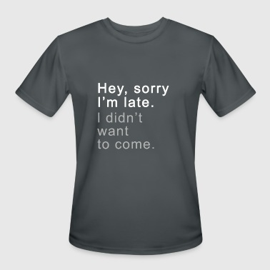 Sorry For Party Rocking Sorry I'm Late I Didn't Want To Come Funny - Men's Moisture Wicking Performance T-Shirt
