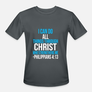 I Can Do All Things Through Christ Who Strengthens I can do all things through christ who strengthens - Men's Moisture Wicking Performance T-Shirt