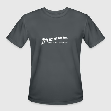 Mileage It's Not The Years Honey It's The Mileage Shirt - Men's Moisture Wicking Performance T-Shirt