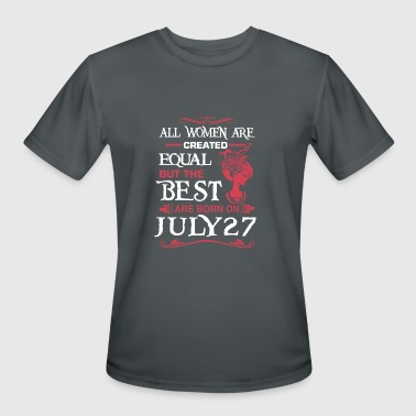 The Best Woman Born In July The Best Woman Born On July 27 - Men's Moisture Wicking Performance T-Shirt