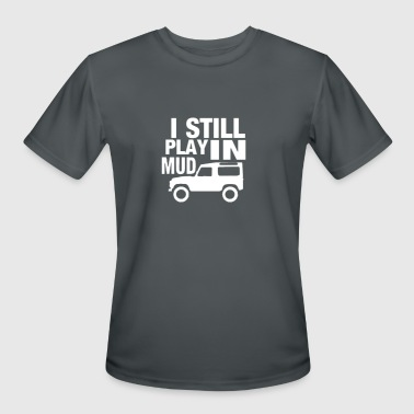 i still play in mud - Men's Moisture Wicking Performance T-Shirt