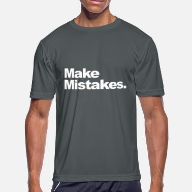 Making Mistakes make mistakes - Men's Moisture Wicking Performance T-Shirt