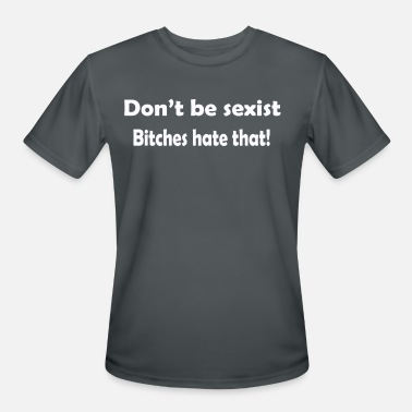 17f0f4e6 Don't be sexist bitches hate that Men's T-Shirt | Spreadshirt