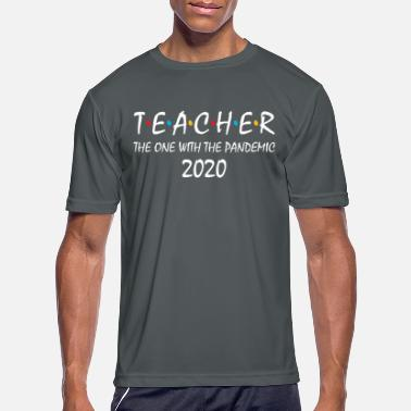 Pandemic Teacher The One With The Pandemic 2020 - Men's Sport T-Shirt