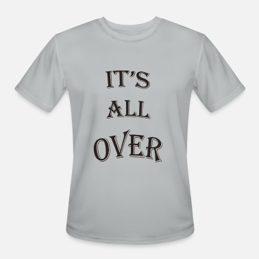 All Over IT'S ALL OVER - Men's Moisture Wicking Performance T-Shirt