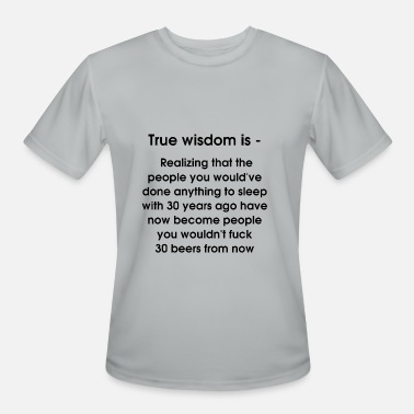 True People True wisdom is - Men's Moisture Wicking Performance T-Shirt
