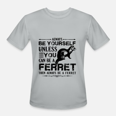 Ferret Clothes Always Be Yourself Ferret Shirt - Men's Moisture Wicking Performance T-Shirt