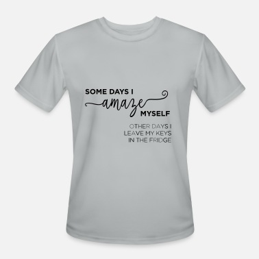 Fml Some Days I Amaze myself - Men's Moisture Wicking Performance T-Shirt