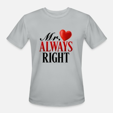 Mr Always Right Mr Always Right - Men's Moisture Wicking Performance T-Shirt