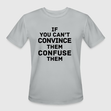 Convinced If You Can't Convince Them - Men's Moisture Wicking Performance T-Shirt