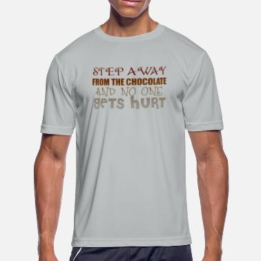 STEP AWAY FROM THE CHOCOLATE AND NONODY GETS HURT - Men's Sport T-Shirt