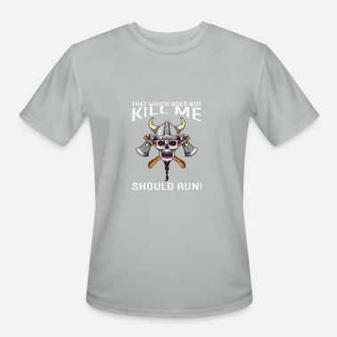 Kill Run That Which Does Not Kill Me Should Run Viking - Men's Moisture Wicking Performance T-Shirt