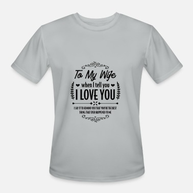 Best Gift For Wife My wife is the best... - Gift - Men's Moisture Wicking Performance T-Shirt