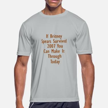 Quotes Baby If Britney Spears survived 2007 you can make it th - Men's Moisture Wicking Performance T-Shirt