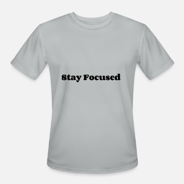 Stay Focused stay focused - Men's Moisture Wicking Performance T-Shirt