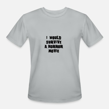 Survival Horror I WOULD SURVIVE A HORROR MOVIE - Men's Moisture Wicking Performance T-Shirt
