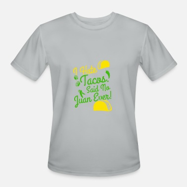 Juan�ignacio I Hate Tacos Said No Juan Ever - Men's Moisture Wicking Performance T-Shirt