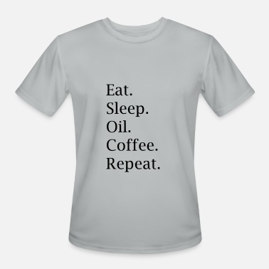 eat sleep oil coffee repeat - Men's Moisture Wicking Performance T-Shirt