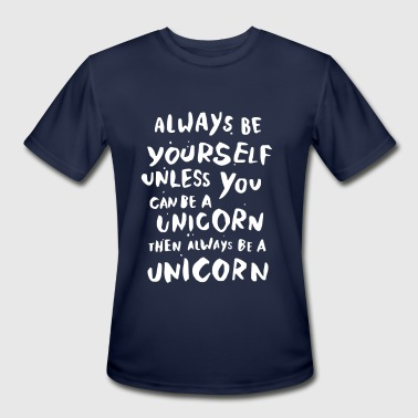 always be yourself unless always be a unicorn - Men's Moisture Wicking Performance T-Shirt