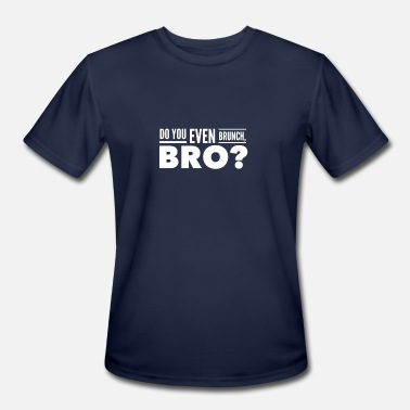 Basic Bro Do You Even Brunch Bro - Men's Moisture Wicking Performance T-Shirt
