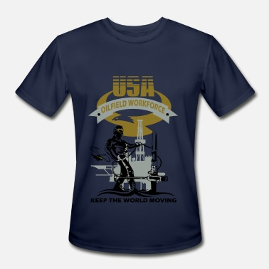Roughneck USA Oil Rig Workforce Keep The World Moving - Men's Moisture Wicking Performance T-Shirt