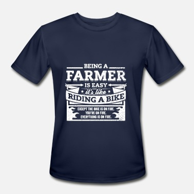 Being A Farmer Farmer Shirt: Being A Farmer Is Easy - Men's Moisture Wicking Performance T-Shirt