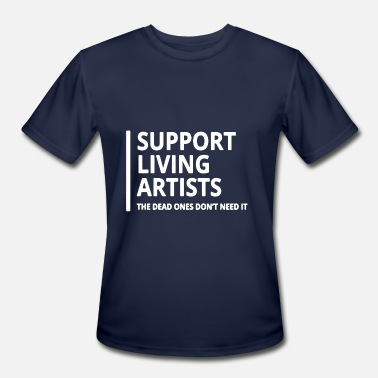 Support An Artist Support Living Artists Tee Shirt - Men's Moisture Wicking Performance T-Shirt