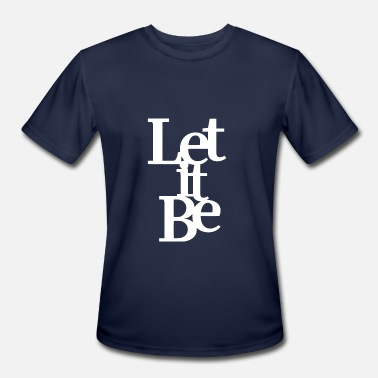 Letting Let it be - Men's Moisture Wicking Performance T-Shirt