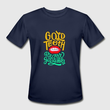 Gold Teeth Gold Teeth are for gangsters - Men's Moisture Wicking Performance T-Shirt