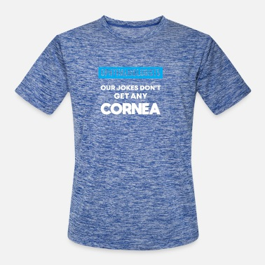 Ophthalmologist Ophthalmologists Our Jokes Don't Get Any Cornea - Men's Sport T-Shirt
