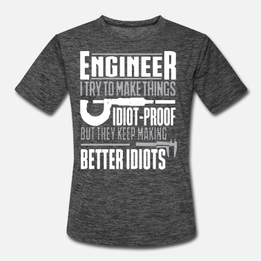 Proof engineer i try to make things idiot proof but they - Men's Sport T-Shirt