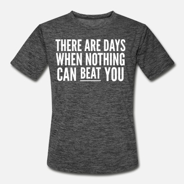 There Are Days When Nothing Can Beat You - Men's Sport T-Shirt