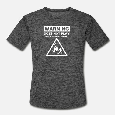 Warning Does Not Play Well With Others - Men's Sport T-Shirt