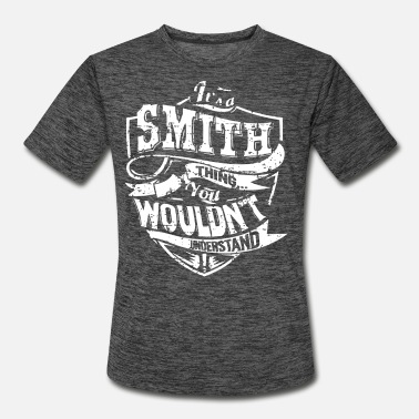 Wouldnt ITS A SMITH THING YOU WOULDNT UNDERSTAND T-SHIRTS - Men's Sport T-Shirt