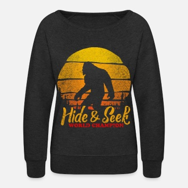 Believe bigfoot hide and seek wold champion - Women's Crewneck Sweatshirt