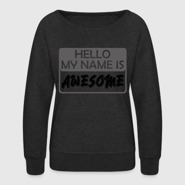 My Name is Awesome - Women's Crewneck Sweatshirt