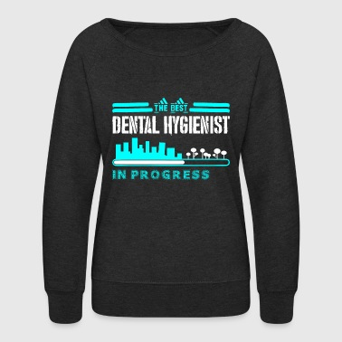 Dental Hygienist The Best Dental Hygienist In Progress - Women's Crewneck Sweatshirt