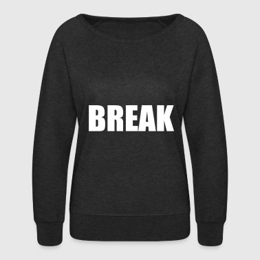 BREAK - Women's Crewneck Sweatshirt