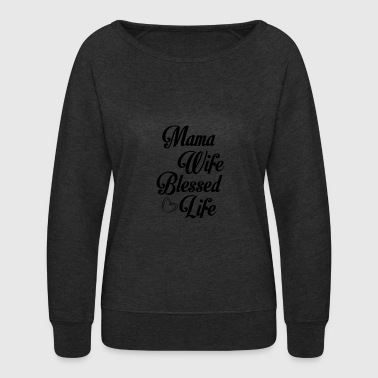 Blessed Life Mama Wife Blessed Life - Women's Crewneck Sweatshirt