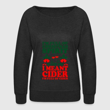 Cider Im Filled Christmas Spirit Wait No I Meant Cider - Women's Crewneck Sweatshirt