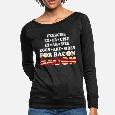 Bacon Eggs Are Sides For Bacon - Women's Crewneck Sweatshirt