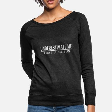 Fun UNDERESTIMATE ME - Women's Crewneck Sweatshirt