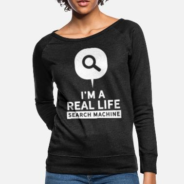 Whatever I'm A Real Life Search Machine Online Internet Web - Women's Crewneck Sweatshirt