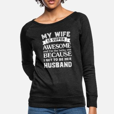 Husband My wife is super awesome and I'm the lucky one - Women's Crewneck Sweatshirt