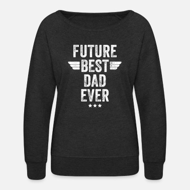 Future Dad Future best dad ever - Women's Crewneck Sweatshirt