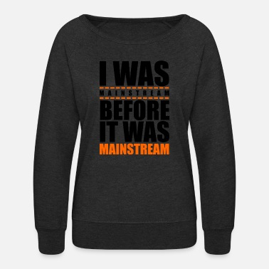 Mainstream I was mainstream - Women's Crewneck Sweatshirt
