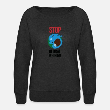 Atmosphere Stop Global Whining! - Women's Crewneck Sweatshirt