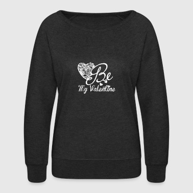 Be My Valentine For Valentine's Day - Women's Crewneck Sweatshirt